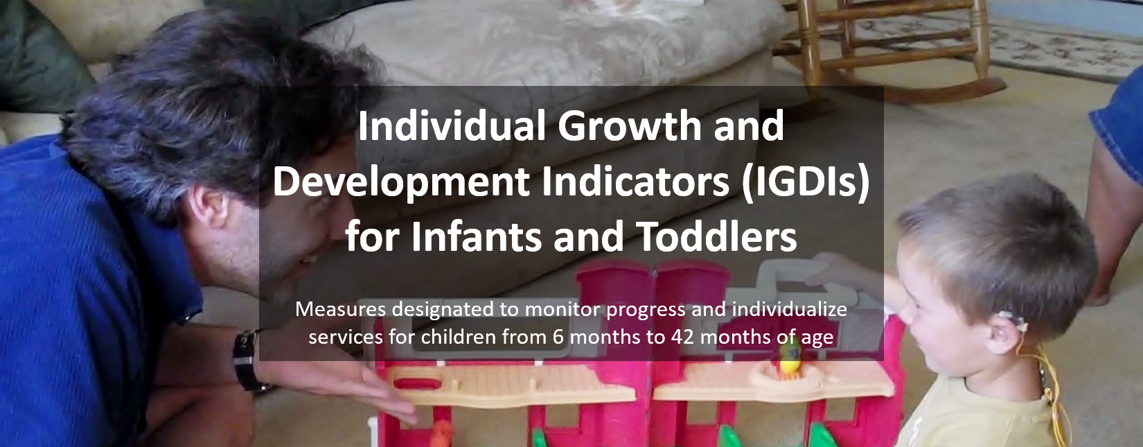 Individual Growth and Development Indicators (IGDIs) for Infants and Toddlers